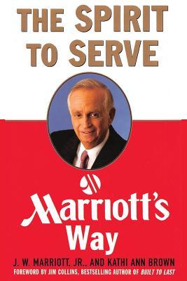 The Spirit to Serve Marriott's Way - Marriott, J W, III, and Brown, Kathy Ann