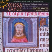 The Spirits of England and France, Vol. 4: Missa Caput and the Story of the Salve Regina - Catherine King (alto); Christopher Page (lute); Christopher Wilson (lute); Donald Greig (baritone); Gothic Voices;...