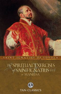The Spiritual Exercises of Saint Ignatius or Manresa - St Ignatius of Loyola