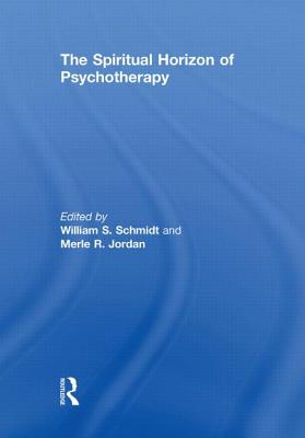 The Spiritual Horizon of Psychotherapy - Schmidt, William S. (Editor), and Jordan, Merle R. (Editor)