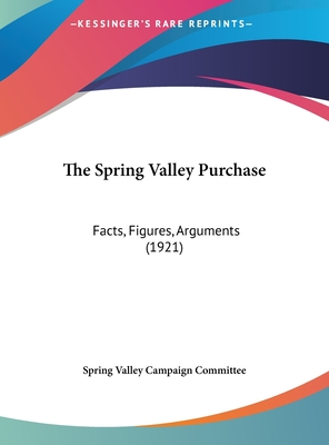 The Spring Valley Purchase: Facts, Figures, Arguments (1921) - Spring Valley Campaign Committee