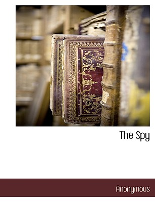 The Spy - Anonymous, and Cooper, J Fenimore