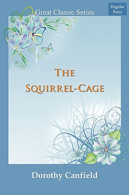 The Squirrel-Cage - Canfield, Dorothy
