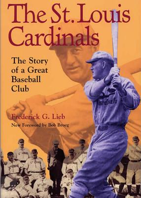 The St. Louis Cardinals: The Story of a Great Baseball Club - Lieb, Frederick G