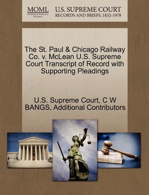 The St. Paul & Chicago Railway Co. V. McLean U.S. Supreme Court Transcript of Record with Supporting Pleadings - Bangs, C W, and Additional Contributors, and U S Supreme Court (Creator)