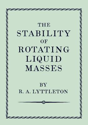 The Stability of Rotating Liquid Masses - Lyttleton, Raymond A.