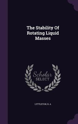 The Stability of Rotating Liquid Masses - Lyttleton, R A