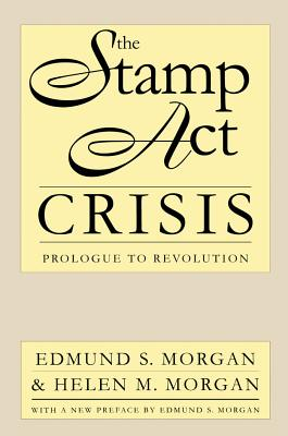 The Stamp Act Crisis: Prologue to Revolution - Morgan, Edmund S, Professor, and Morgan, Helen M