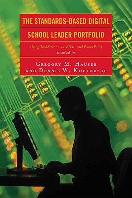 The Standards-Based Digital School Leader Portfolio: Using TaskStream, LiveText, and PowerPoint - Hauser, Gregory M