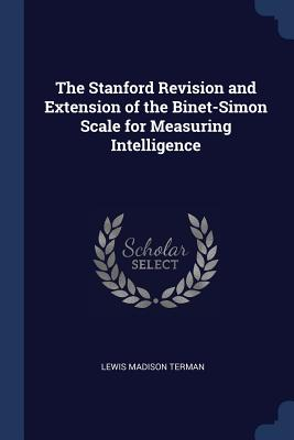 The Stanford Revision and Extension of the Binet-Simon Scale for Measuring Intelligence - Terman, Lewis Madison
