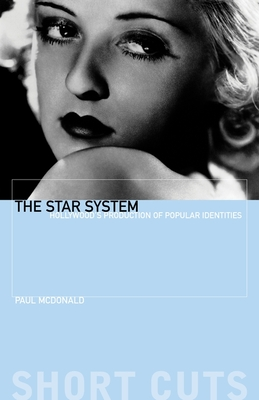 The Star System: Hollywood's Production of Popular Identities - McDonald, Paul, Dr.