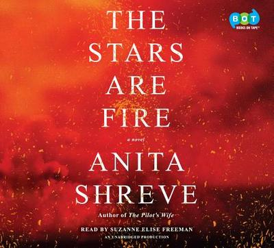 The Stars Are Fire - Shreve, Anita, and Freeman, Suzanne Elise (Read by)