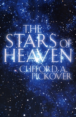 The Stars of Heaven - Pickover, Clifford a