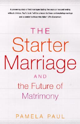 The Starter Marriage and the Future of Matrimony - Paul, Pamela