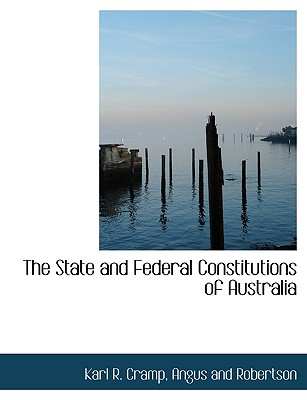 The State and Federal Constitutions of Australia - Cramp, Karl R, and Angus and Robertson, And Robertson (Creator)