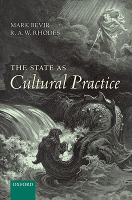 The State as Cultural Practice - Bevir, Mark, and Rhodes, R. A. W.