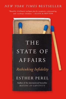 The State of Affairs: Rethinking Infidelity - Perel, Esther