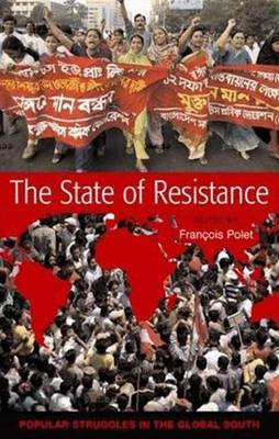 The State of Resistance: Popular Struggles in the Global South - Polet, Francois (Editor)
