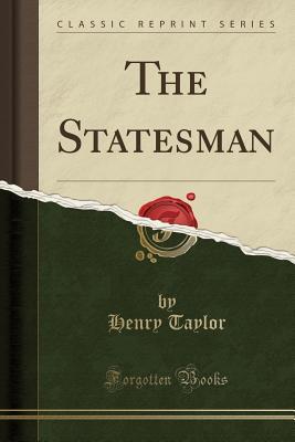 The Statesman (Classic Reprint) - Taylor, Henry