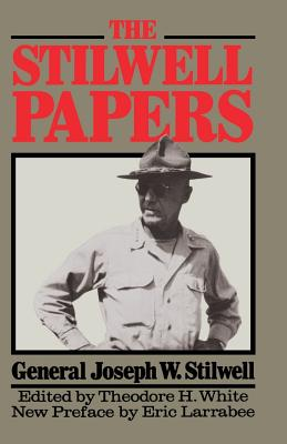 The Stilwell Papers - Stillwell, Joseph W, and Stilwell, Joseph W, and Stilwell, General Joseph W