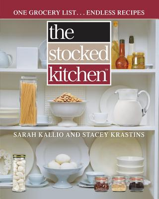 The Stocked Kitchen: One Grocery List . . . Endless Recipes - Kallio, Sarah, and Krastins, Stacey