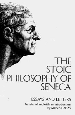 The Stoic Philosophy of Seneca: Essays and Letters - Seneca, Lucius Annaeus, and Hadas, Moses, Professor (Translated by)
