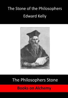 The Stone of the Philosophers: The Philosophers Stone - Kelly, Edward