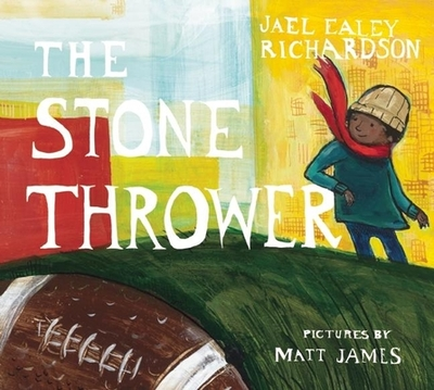 The Stone Thrower - Richardson, Jael Ealey, and James, Matt