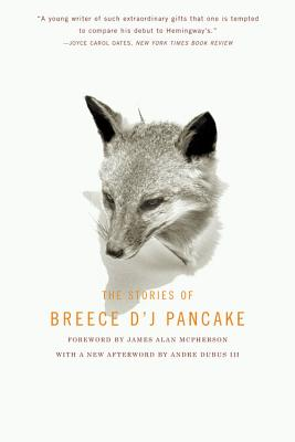 The Stories of Breece D'J Pancake - Pancake, Breece D, and Dubus III, Andre