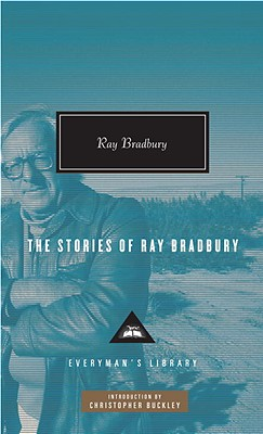 The Stories of Ray Bradbury - Bradbury, Ray, and Buckley, Christopher (Introduction by)