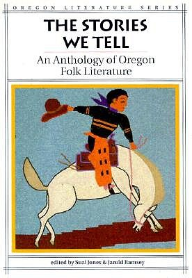 The Stories We Tell: An Anthology of Oregon Folk Literature - Jones, Suzi (Editor), and Ramsey, Jarold (Editor)