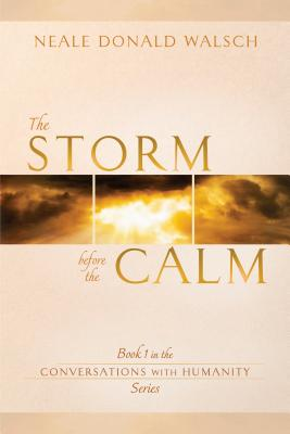 The Storm Before the Calm: Book 1 in the Conversations with Humanity Series - Walsch, Neale Donald