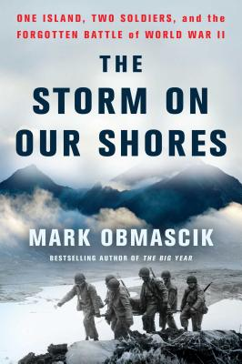 The Storm on Our Shores: One Island, Two Soldiers, and the Forgotten Battle of World War II - Obmascik, Mark
