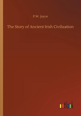 The Story of Ancient Irish Civilization - Joyce, P W