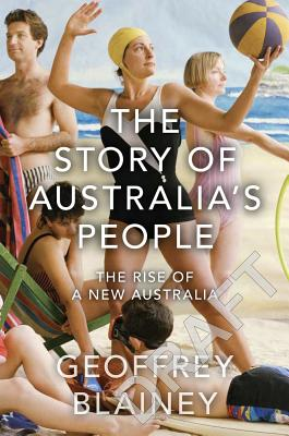 The Story of Australia's People: the Rise and Rise of a New Australia: v. 2 - Blainey, Geoffrey