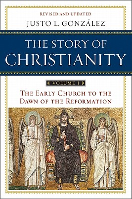The Story of Christianity Volume 1: The Early Church to the Dawn of the Reformation - Gonzalez, Justo L.