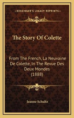 The Story of Colette: From the French, La Neuvaine de Colette, in the Revue Des Deux Mondes (1888) - Schultz, Jeanne