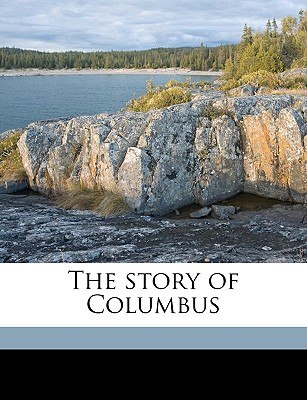 The Story of Columbus - Eggleston, Edward, and Seelye, Elizabeth Eggleston