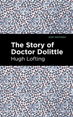 The Story of Doctor Dolittle - Lofting, Hugh, and Editions, Mint (Contributions by)