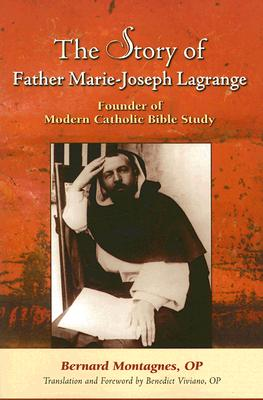 The Story of Father Marie-Joseph Lagrange: Founder of Modern Catholic Bible Study - Montagnes, Bernard, and Viviano, Benedict T (Translated by)