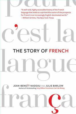 The Story of French - Nadeau, Jean-Benoit, and Barlow, Julie