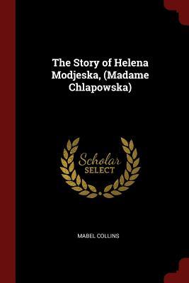 The Story of Helena Modjeska, (Madame Chlapowska) - Collins, Mabel