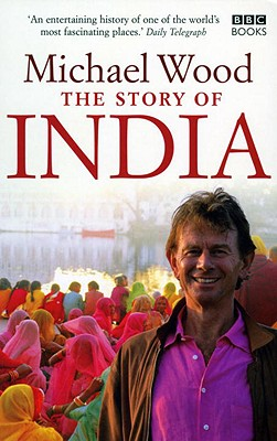 The Story of India - Wood, Michael