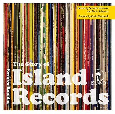 The Story of Island Records: Keep on Running - Salewicz, Chris (Editor), and Newman, Suzette (Editor), and Blackwell, Chris (Preface by)