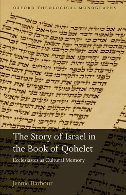 The Story of Israel in the Book of Qohelet: Ecclesiastes as Cultural Memory - Barbour, Jennie