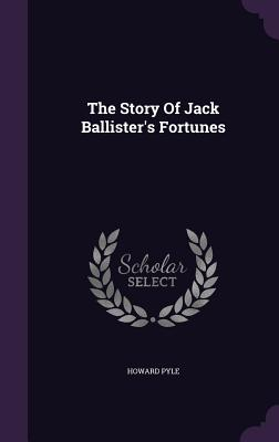 The Story of Jack Ballister's Fortunes - Pyle, Howard