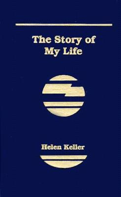 The Story of My Life - Keller, Helen, and Macy, John Albert