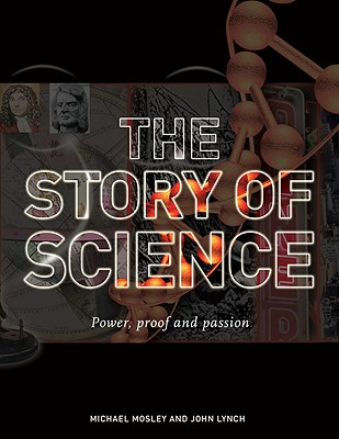 The Story of Science: Power, Proof and Passion - Mosley, Michael, and Lynch, John, Governor