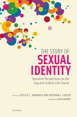 The Story of Sexual Identity: Narrative Perspectives on the Gay and Lesbian Life Course - Hammack, Phillip L