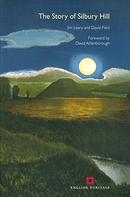 The Story of Silbury Hill - Leary, Jim, and Field, David, and Attenborough, David (Foreword by)